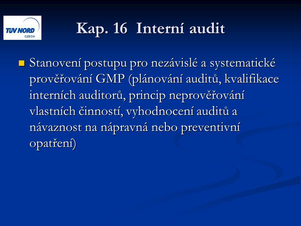 Kap. 16 Interní audit Stanovení postupu pro nezávislé a systematické prověřování GMP (plánování auditů, kvalifikace interních auditorů, princip neprov