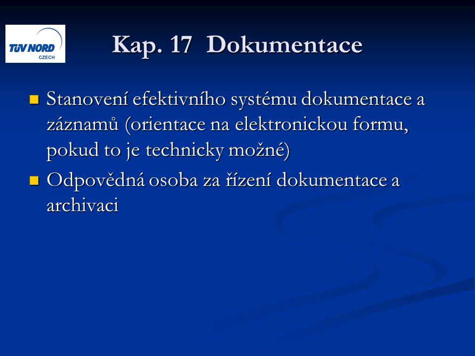 Kap. 17 Dokumentace Stanovení efektivního systému dokumentace a záznamů (orientace na elektronickou formu, pokud to je technicky možné) Stanovení efek