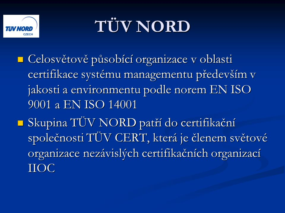 TÜV NORD Celosvětově působící organizace v oblasti certifikace systému managementu především v jakosti a environmentu podle norem EN ISO 9001 a EN ISO