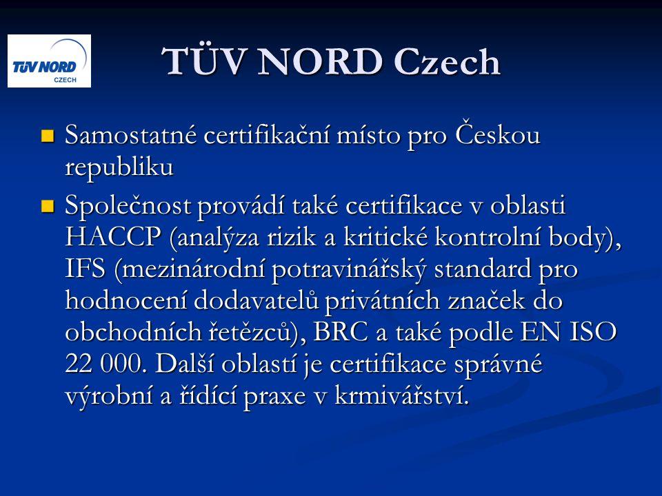 TÜV NORD Czech Samostatné certifikační místo pro Českou republiku Samostatné certifikační místo pro Českou republiku Společnost provádí také certifikace v oblasti HACCP (analýza rizik a kritické kontrolní body), IFS (mezinárodní potravinářský standard pro hodnocení dodavatelů privátních značek do obchodních řetězců), BRC a také podle EN ISO 22 000.