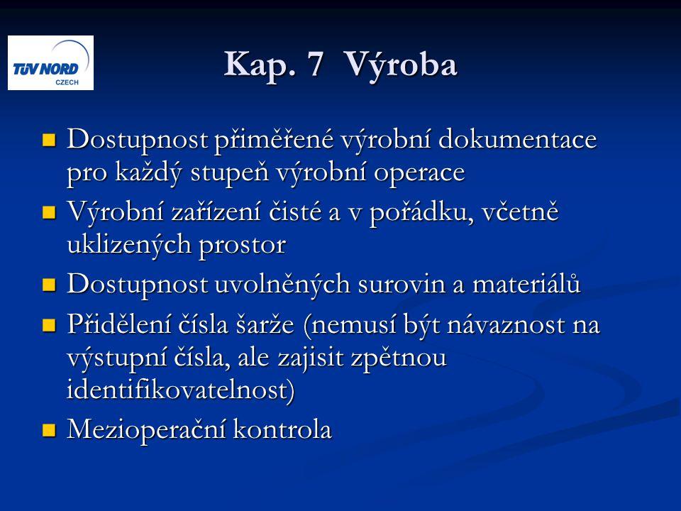 Kap. 7 Výroba Dostupnost přiměřené výrobní dokumentace pro každý stupeň výrobní operace Dostupnost přiměřené výrobní dokumentace pro každý stupeň výro