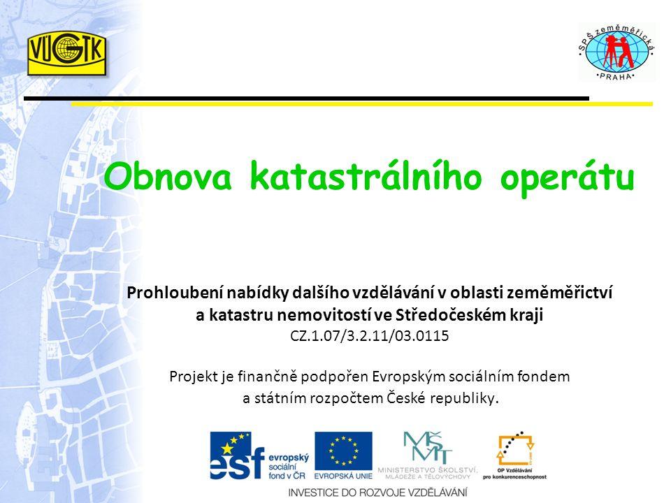 Prohloubení nabídky dalšího vzdělávání v oblasti zeměměřictví a katastru nemovitostí ve Středočeském kraji CZ.1.07/3.2.11/03.0115 Projekt je finančně