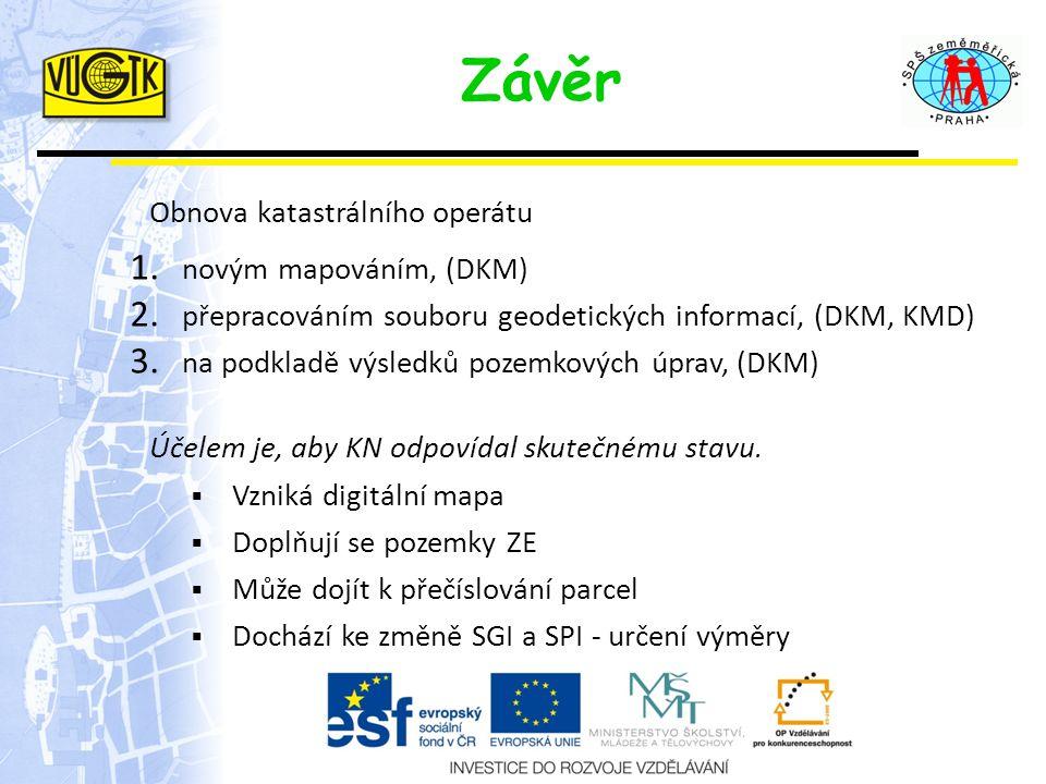 Závěr Obnova katastrálního operátu 1. novým mapováním, (DKM) 2. přepracováním souboru geodetických informací, (DKM, KMD) 3. na podkladě výsledků pozem