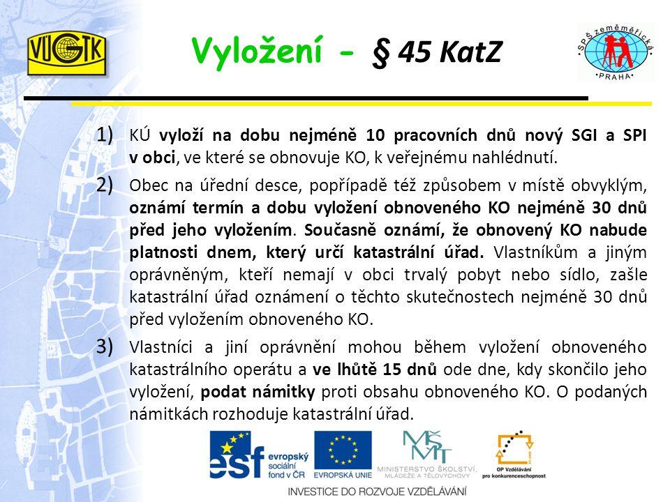 Vyložení - § 45 KatZ 1) KÚ vyloží na dobu nejméně 10 pracovních dnů nový SGI a SPI v obci, ve které se obnovuje KO, k veřejnému nahlédnutí. 2) Obec na