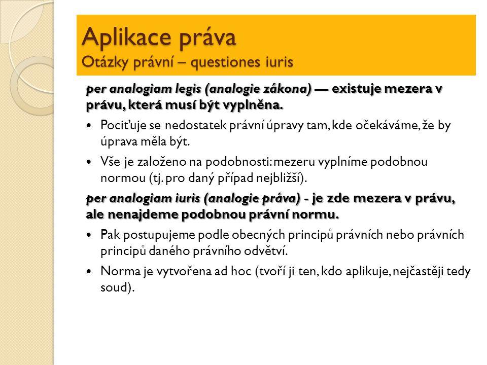 Aplikace práva Otázky právní – questiones iuris per analogiam legis (analogie zákona) — existuje mezera v právu, která musí být vyplněna. Pociťuje se