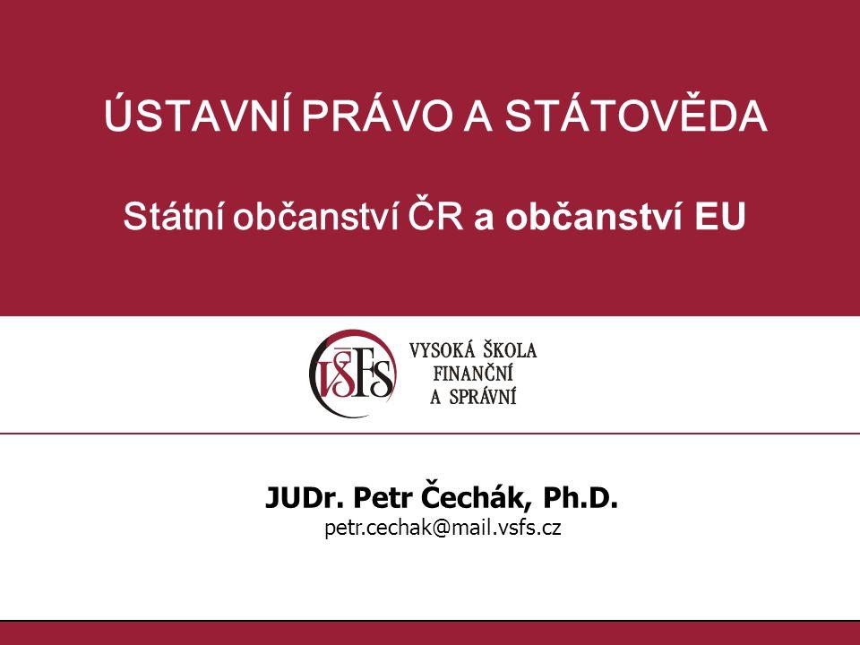 ÚSTAVNÍ PRÁVO A STÁTOVĚDA Státní občanství ČR a občanství EU JUDr.