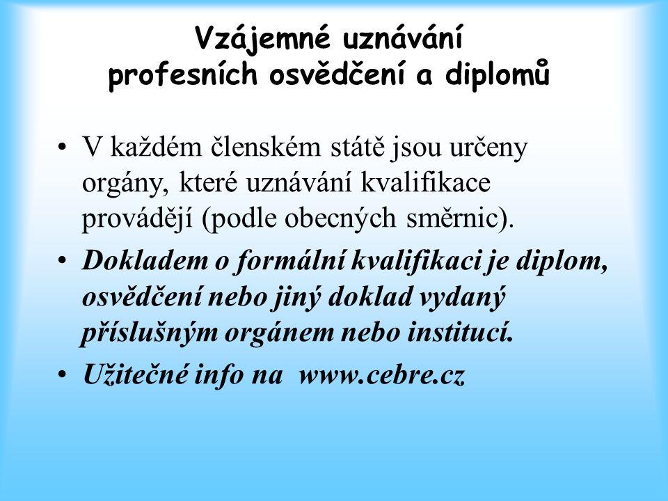 Vzájemné uznávání profesních osvědčení a diplomů V každém členském státě jsou určeny orgány, které uznávání kvalifikace provádějí (podle obecných směrnic).