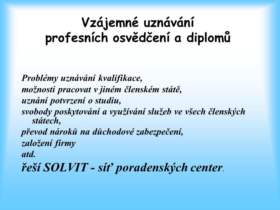 Vzájemné uznávání profesních osvědčení a diplomů Problémy uznávání kvalifikace, možnosti pracovat v jiném členském státě, uznání potvrzení o studiu, s