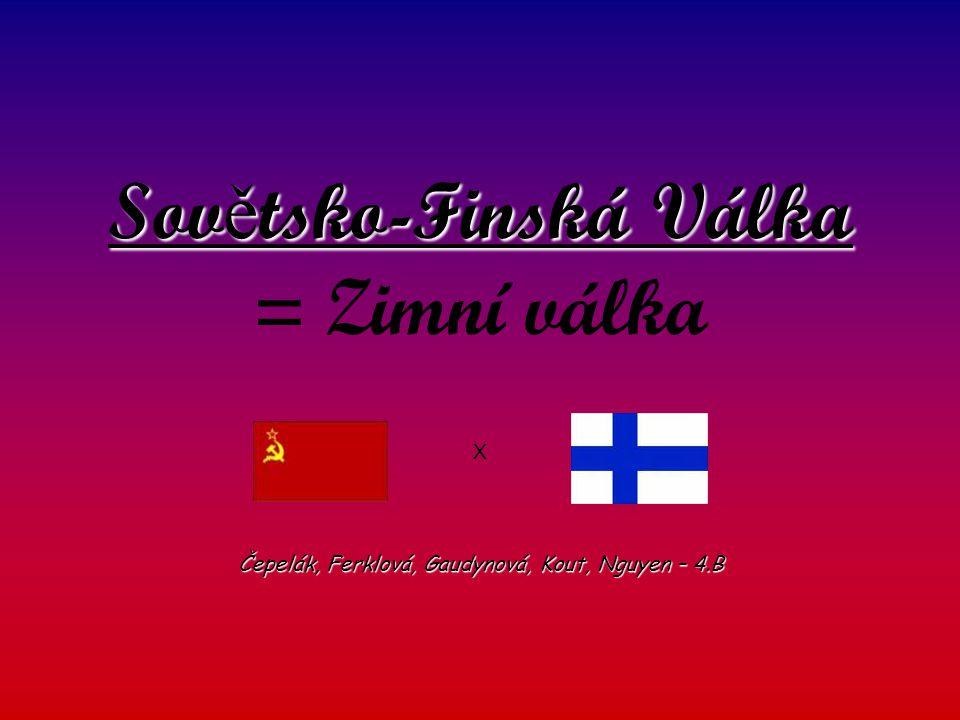 """Důvod – záminka napadení Finska Leden 1918 – Finská občanská válka: Bílá x Rudá garda Ruští vojáci Rudých gard byli vyhnáni z Finska do SSSR 1920 uzavřel Finsko s SSSR Tartskou smlouvu Po sovětsko – neměcké dohodě -> anektováno Polsko, Litva, Lotyšsko, Estonsko -> Finsko SSSR nabídlo Finům smlouvu o vojenské a hospodářské spolupráci Finsko nemohlo na většinu požadavků přistoupit -> SSSR zinscenoval """"Mainilský incident (předstírala ostřelování své pohraniční vesnice Mainila a tvrdila, že za útokem stojí Finsko) = záminka k napadení Finska"""