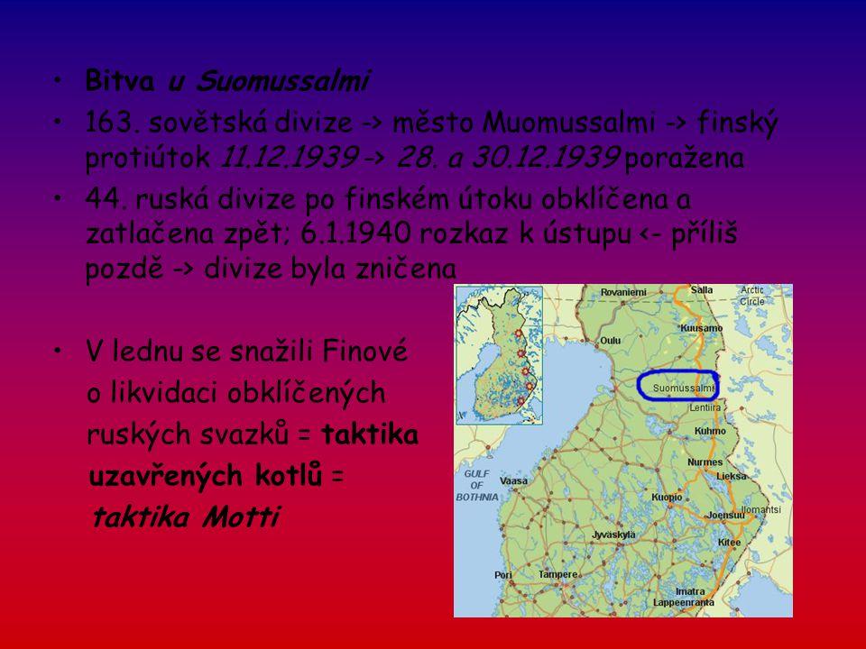 Bitva u Suomussalmi 163. sovětská divize -> město Muomussalmi -> finský protiútok 11.12.1939 -> 28. a 30.12.1939 poražena 44. ruská divize po finském