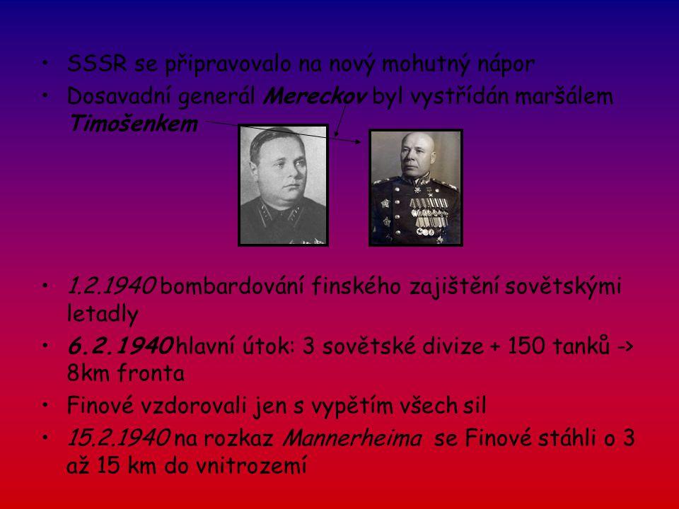 SSSR se připravovalo na nový mohutný nápor Dosavadní generál Mereckov byl vystřídán maršálem Timošenkem 1.2.1940 bombardování finského zajištění sovět