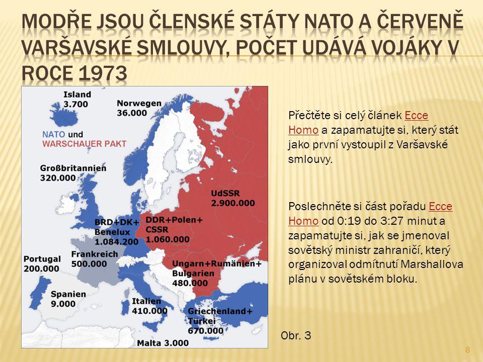 8 Přečtěte si celý článek Ecce Homo a zapamatujte si, který stát jako první vystoupil z Varšavské smlouvy.Ecce Homo Poslechněte si část pořadu Ecce Ho