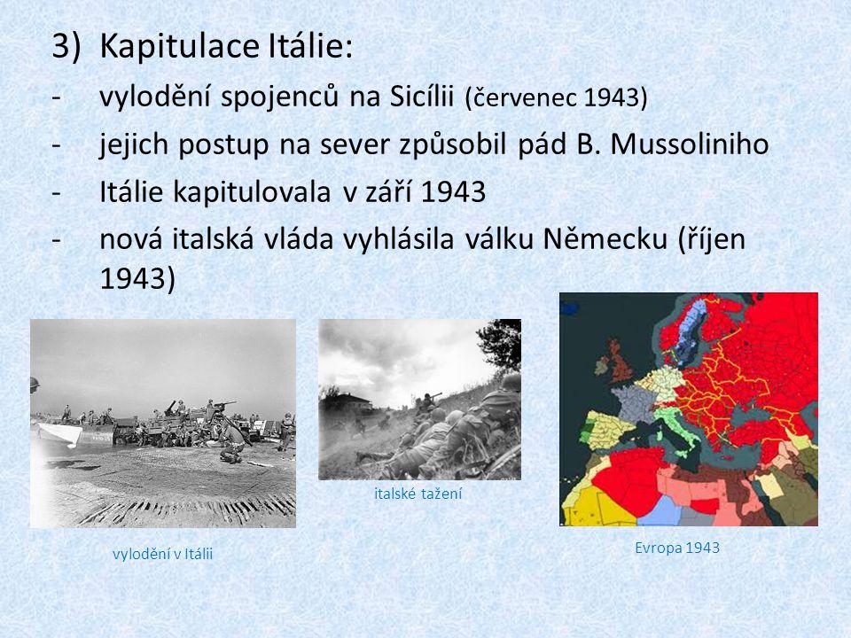 3)Kapitulace Itálie: -vylodění spojenců na Sicílii (červenec 1943) -jejich postup na sever způsobil pád B. Mussoliniho -Itálie kapitulovala v září 194
