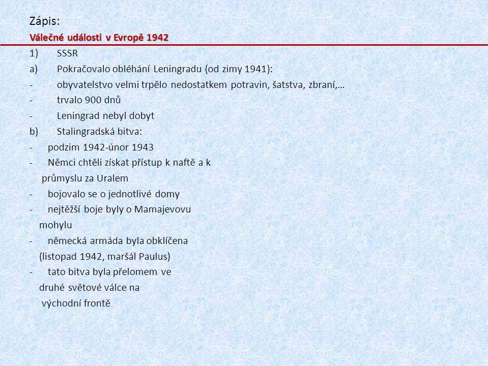 Zápis: Válečné události v Evropě 1942 1)SSSR a)Pokračovalo obléhání Leningradu (od zimy 1941): -obyvatelstvo velmi trpělo nedostatkem potravin, šatstv