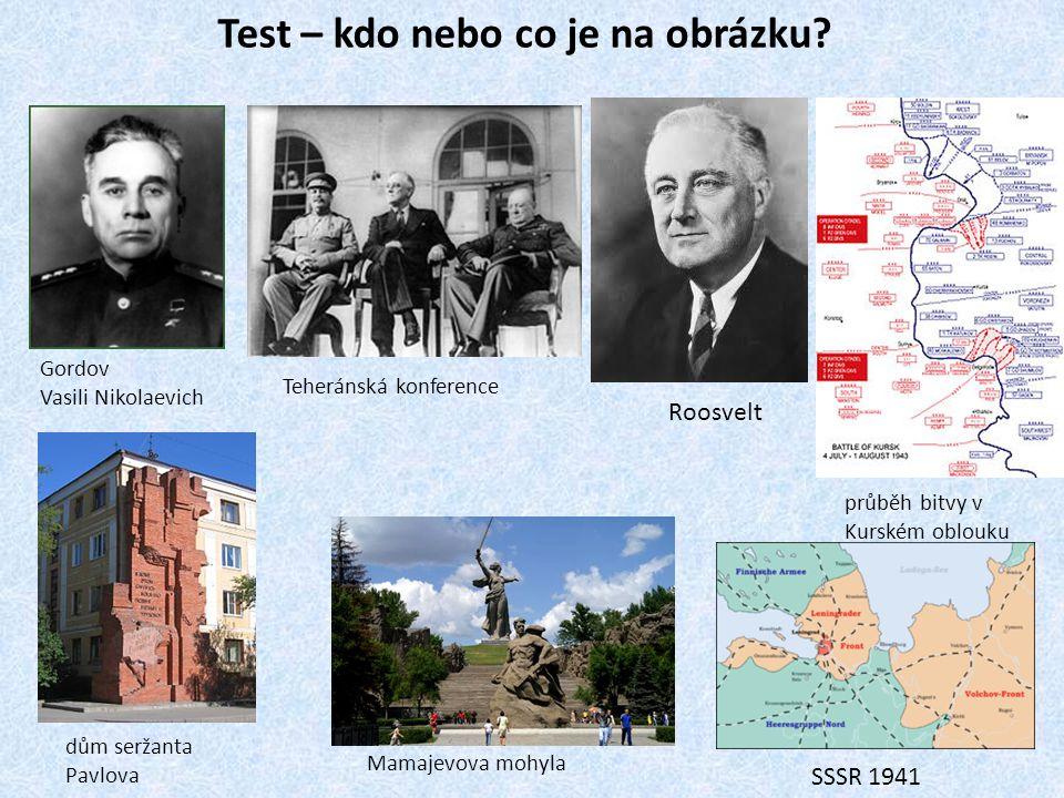 Test – kdo nebo co je na obrázku? Gordov Vasili Nikolaevich Teheránská konference Roosvelt průběh bitvy v Kurském oblouku dům seržanta Pavlova SSSR 19