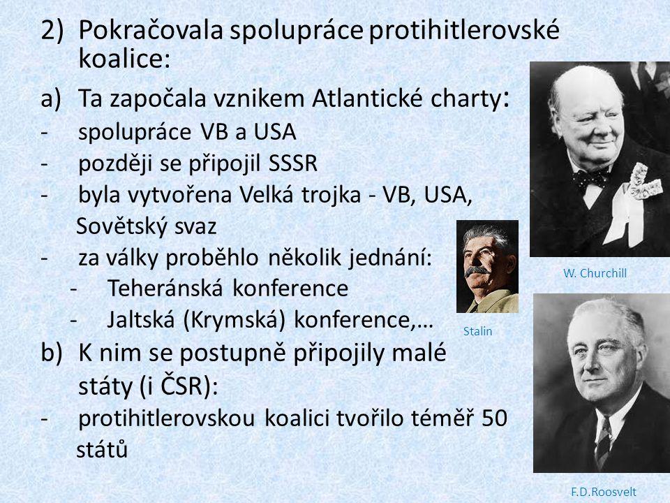 2)Pokračovala spolupráce protihitlerovské koalice: a)Ta započala vznikem Atlantické charty : -spolupráce VB a USA -později se připojil SSSR -byla vytv
