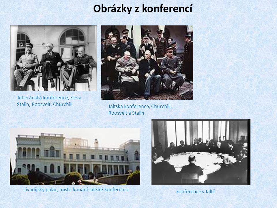 Teheránská konference, zleva Stalin, Roosvelt, Churchill Jaltská konference, Churchill, Roosvelt a Stalin Livadijský palác, místo konání Jaltské konfe