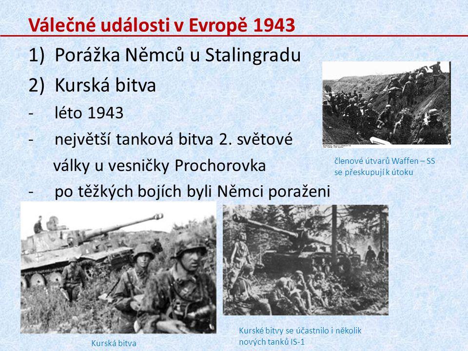Válečné události v Evropě 1943 1)Porážka Němců u Stalingradu 2)Kurská bitva -léto 1943 -největší tanková bitva 2. světové války u vesničky Prochorovka