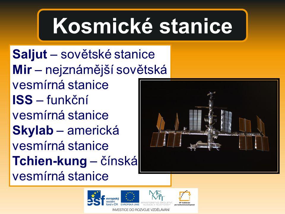 Kosmické stanice Saljut – sovětské stanice Mir – nejznámější sovětská vesmírná stanice ISS – funkční vesmírná stanice Skylab – americká vesmírná stanice Tchien-kung – čínská vesmírná stanice