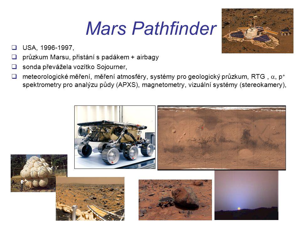 Mars Pathfinder  USA, 1996-1997,  průzkum Marsu, přistání s padákem + airbagy  sonda převážela vozítko Sojourner,  meteorologické měření, měření atmosféry, systémy pro geologický průzkum, RTG, , p + spektrometry pro analýzu půdy (APXS), magnetometry, vizuální systémy (stereokamery),