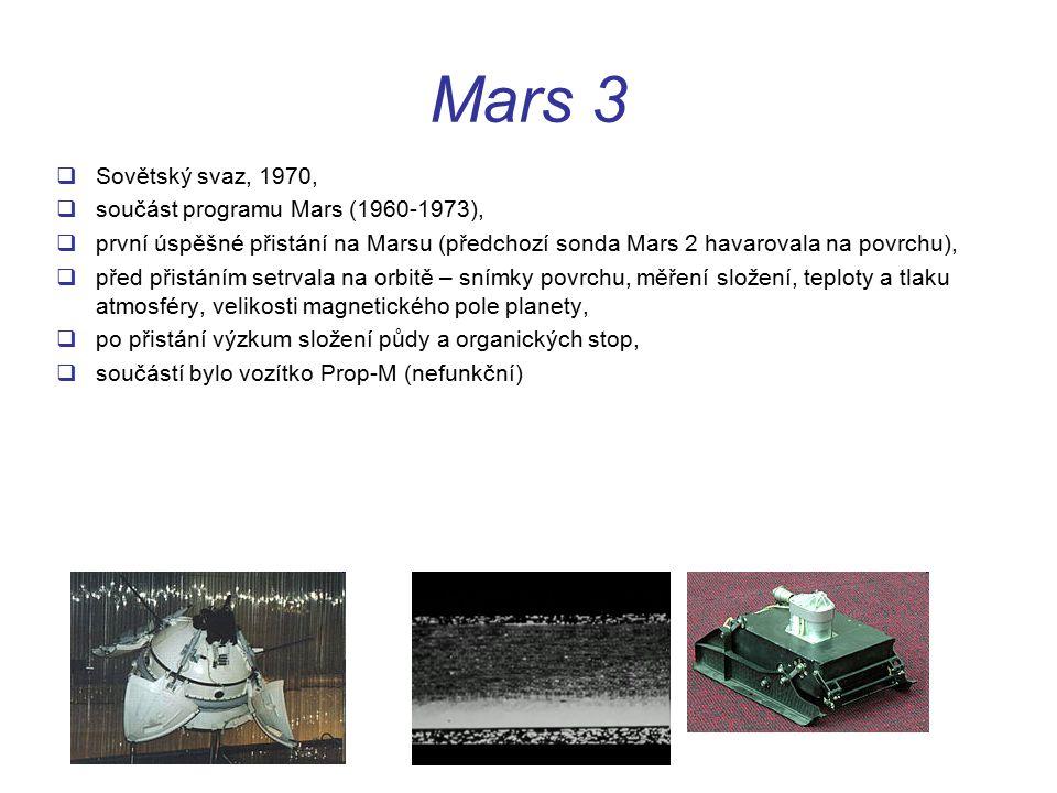 Mars 3  Sovětský svaz, 1970,  součást programu Mars (1960-1973),  první úspěšné přistání na Marsu (předchozí sonda Mars 2 havarovala na povrchu),  před přistáním setrvala na orbitě – snímky povrchu, měření složení, teploty a tlaku atmosféry, velikosti magnetického pole planety,  po přistání výzkum složení půdy a organických stop,  součástí bylo vozítko Prop-M (nefunkční)