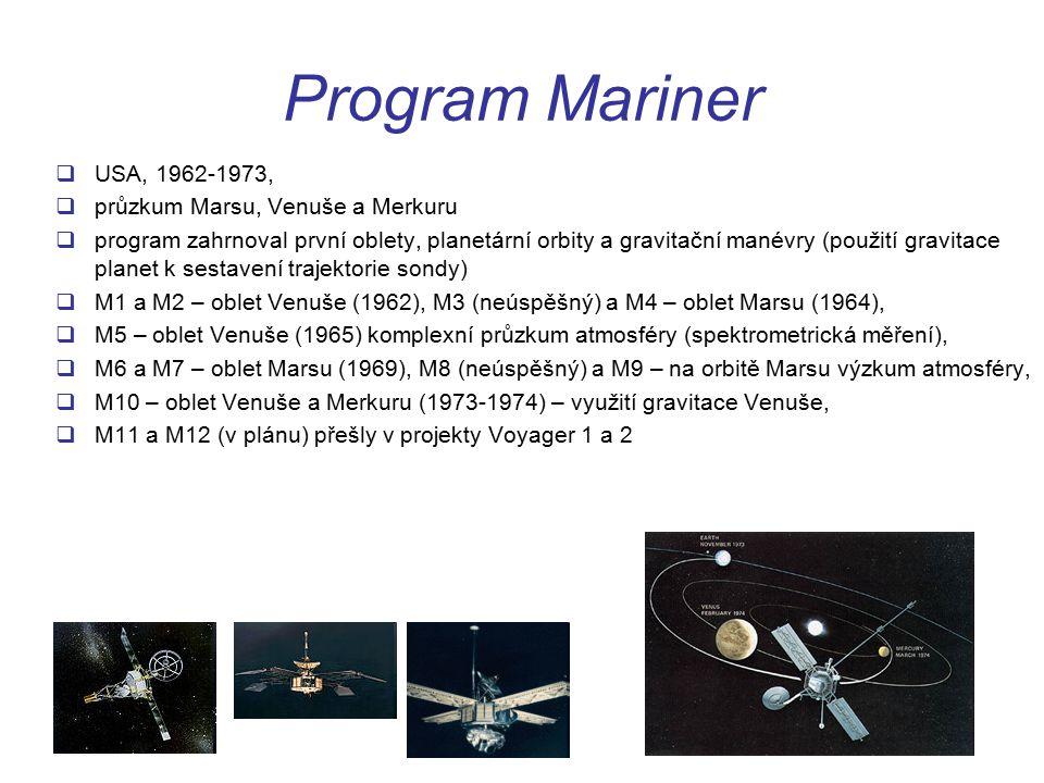 Program Mariner  USA, 1962-1973,  průzkum Marsu, Venuše a Merkuru  program zahrnoval první oblety, planetární orbity a gravitační manévry (použití gravitace planet k sestavení trajektorie sondy)  M1 a M2 – oblet Venuše (1962), M3 (neúspěšný) a M4 – oblet Marsu (1964),  M5 – oblet Venuše (1965) komplexní průzkum atmosféry (spektrometrická měření),  M6 a M7 – oblet Marsu (1969), M8 (neúspěšný) a M9 – na orbitě Marsu výzkum atmosféry,  M10 – oblet Venuše a Merkuru (1973-1974) – využití gravitace Venuše,  M11 a M12 (v plánu) přešly v projekty Voyager 1 a 2