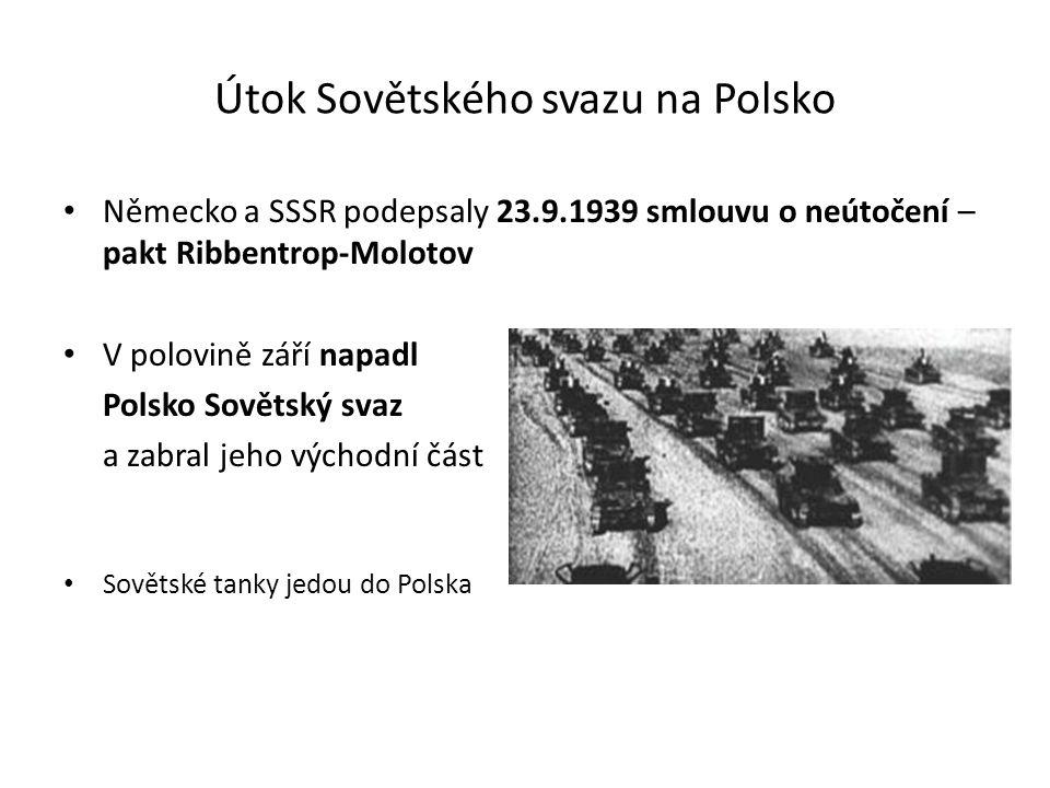 Útok Sovětského svazu na Polsko Německo a SSSR podepsaly 23.9.1939 smlouvu o neútočení – pakt Ribbentrop-Molotov V polovině září napadl Polsko Sovětský svaz a zabral jeho východní část Sovětské tanky jedou do Polska