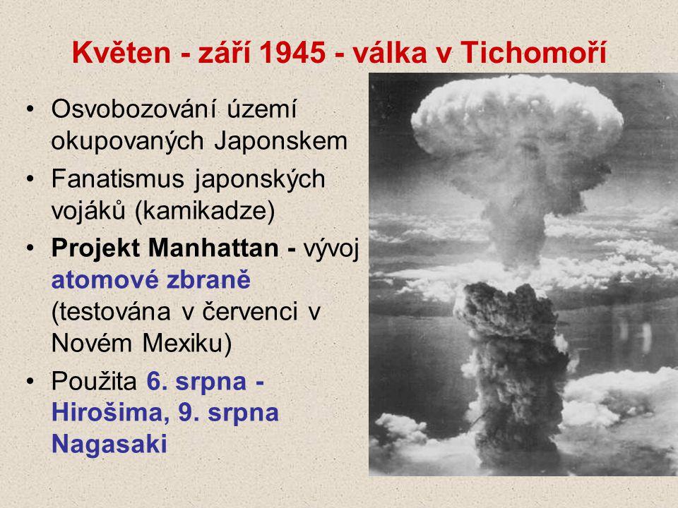 Květen - září 1945 - válka v Tichomoří Osvobozování území okupovaných Japonskem Fanatismus japonských vojáků (kamikadze) Projekt Manhattan - vývoj atomové zbraně (testována v červenci v Novém Mexiku) Použita 6.