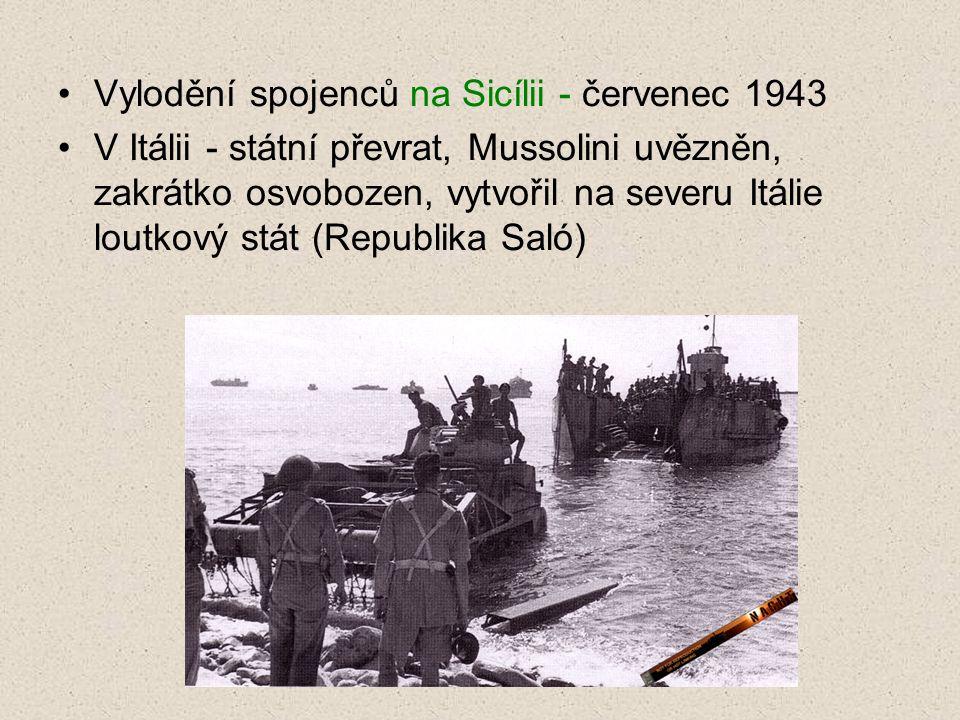 Vylodění spojenců na Sicílii - červenec 1943 V Itálii - státní převrat, Mussolini uvězněn, zakrátko osvobozen, vytvořil na severu Itálie loutkový stát (Republika Saló)