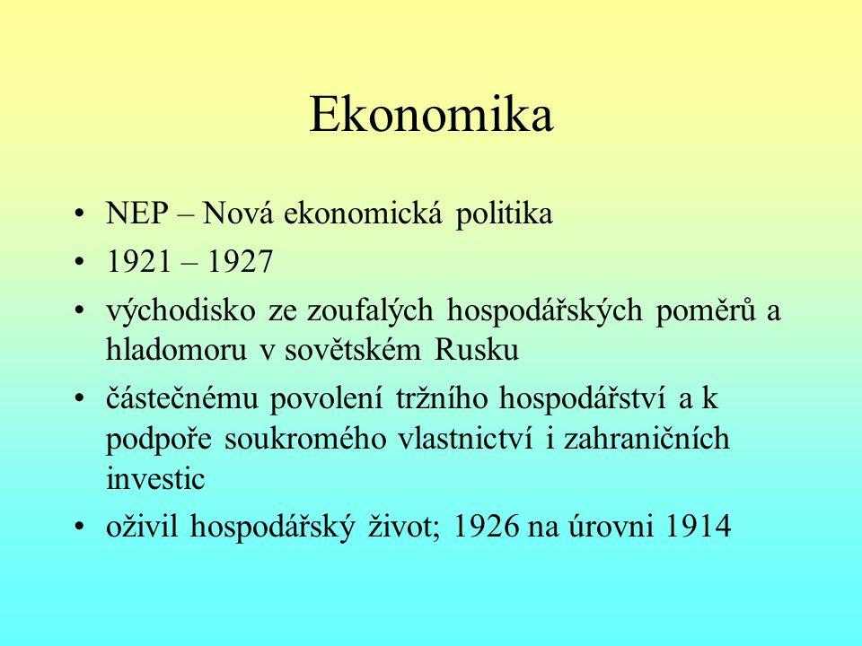 Ekonomika NEP – Nová ekonomická politika 1921 – 1927 východisko ze zoufalých hospodářských poměrů a hladomoru v sovětském Rusku částečnému povolení tržního hospodářství a k podpoře soukromého vlastnictví i zahraničních investic oživil hospodářský život; 1926 na úrovni 1914
