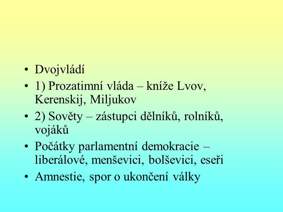 Dvojvládí 1) Prozatimní vláda – kníže Lvov, Kerenskij, Miljukov 2) Sověty – zástupci dělníků, rolníků, vojáků Počátky parlamentní demokracie – liberálové, menševici, bolševici, eseři Amnestie, spor o ukončení války
