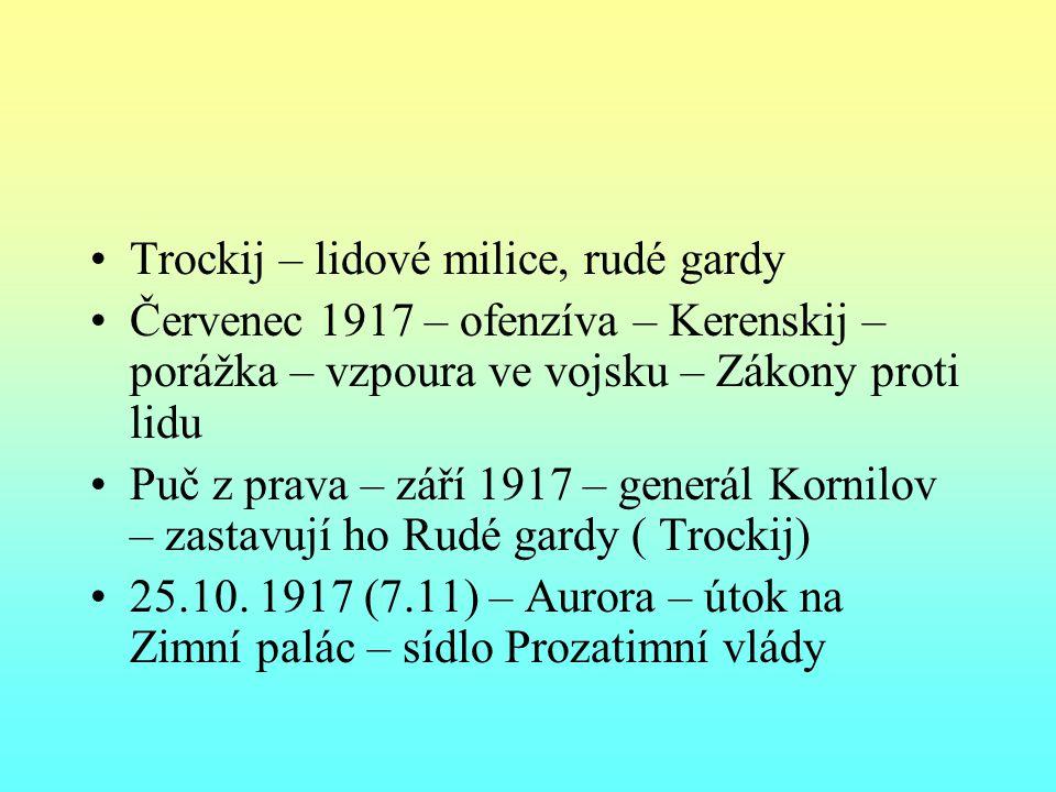 Trockij – lidové milice, rudé gardy Červenec 1917 – ofenzíva – Kerenskij – porážka – vzpoura ve vojsku – Zákony proti lidu Puč z prava – září 1917 – generál Kornilov – zastavují ho Rudé gardy ( Trockij) 25.10.