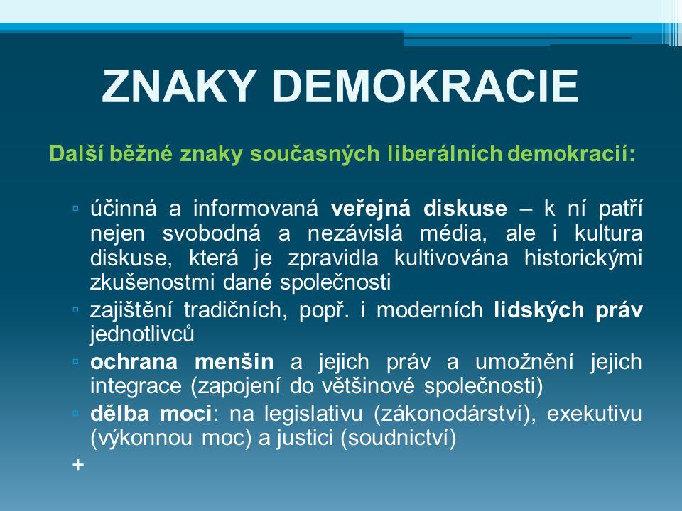 ZNAKY DEMOKRACIE Další běžné znaky současných liberálních demokracií: ▫ účinná a informovaná veřejná diskuse – k ní patří nejen svobodná a nezávislá m