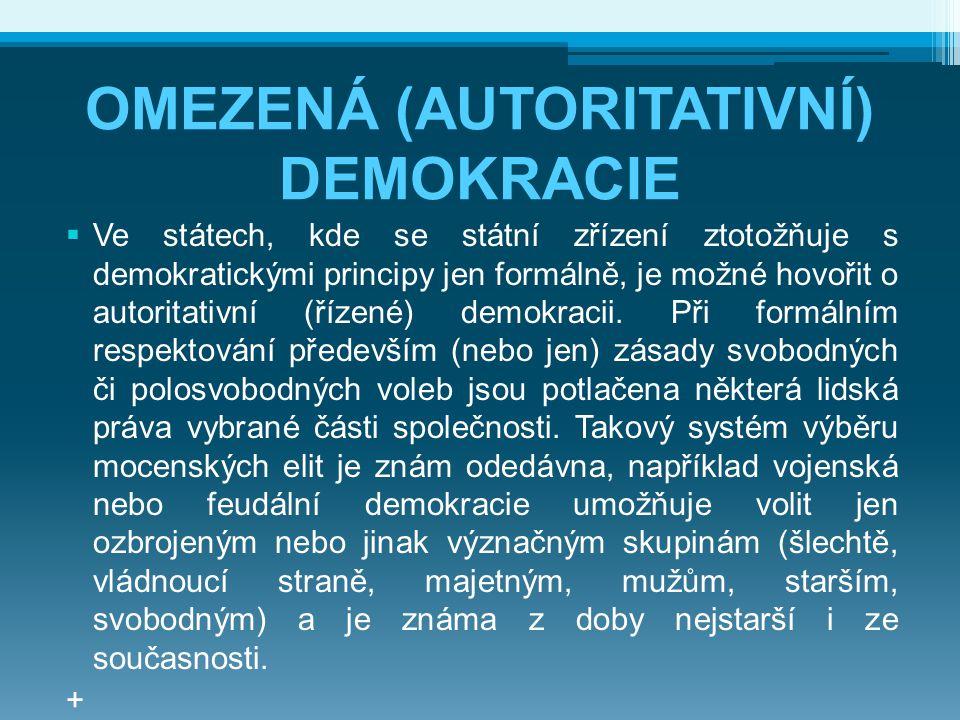 OMEZENÁ (AUTORITATIVNÍ) DEMOKRACIE  Ve státech, kde se státní zřízení ztotožňuje s demokratickými principy jen formálně, je možné hovořit o autoritat