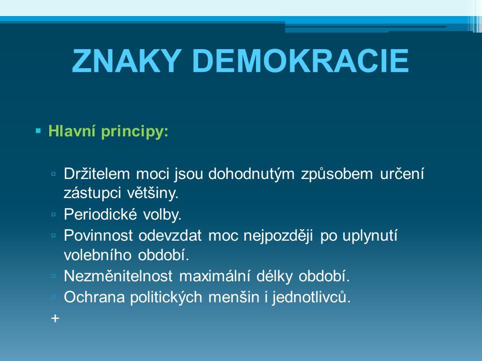 ZNAKY DEMOKRACIE  Hlavní principy: ▫ Držitelem moci jsou dohodnutým způsobem určení zástupci většiny. ▫ Periodické volby. ▫ Povinnost odevzdat moc ne