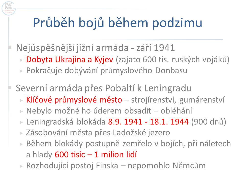 Průběh bojů během podzimu  Nejúspěšnější jižní armáda - září 1941  Dobyta Ukrajina a Kyjev (zajato 600 tis. ruských vojáků)  Pokračuje dobývání prů