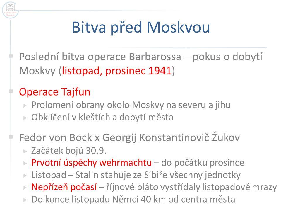 Bitva před Moskvou  Poslední bitva operace Barbarossa – pokus o dobytí Moskvy (listopad, prosinec 1941)  Operace Tajfun  Prolomení obrany okolo Mos
