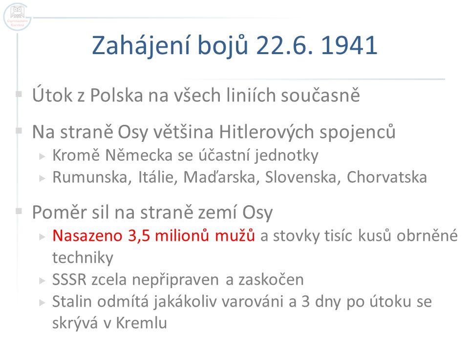 Zahájení bojů 22.6. 1941  Útok z Polska na všech liniích současně  Na straně Osy většina Hitlerových spojenců  Kromě Německa se účastní jednotky 