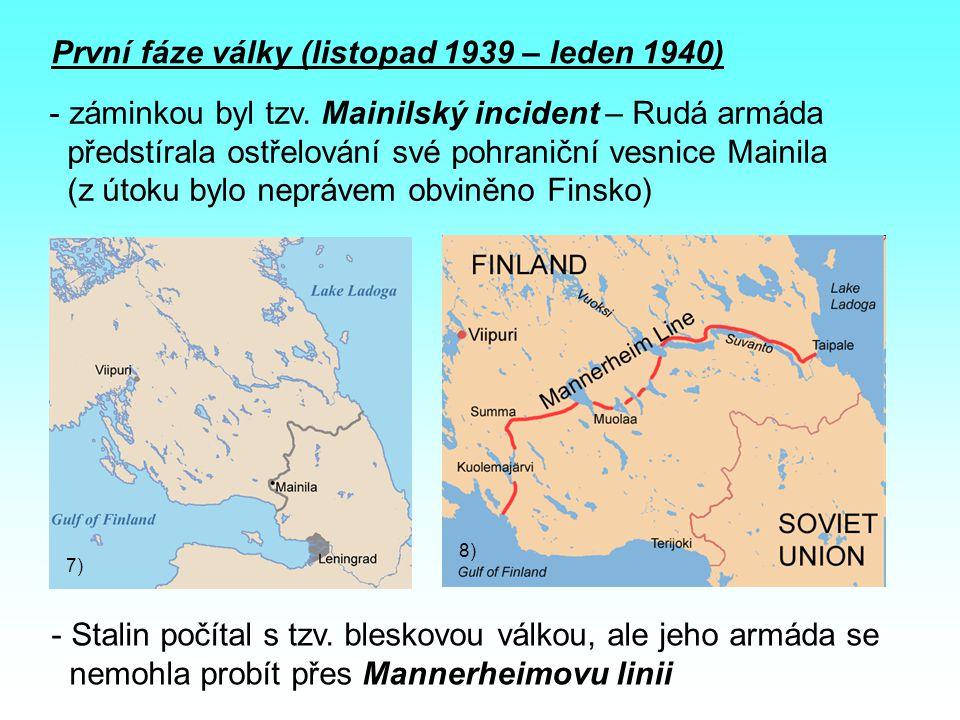 První fáze války (listopad 1939 – leden 1940) - záminkou byl tzv.