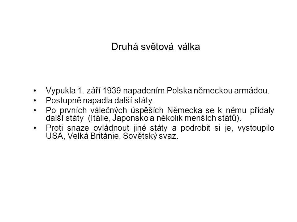 Druhá světová válka Vypukla 1.září 1939 napadením Polska německou armádou.