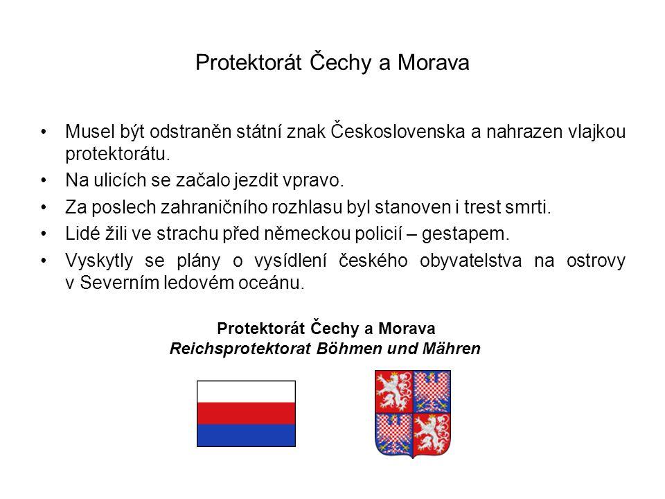 Protektorát Čechy a Morava Musel být odstraněn státní znak Československa a nahrazen vlajkou protektorátu. Na ulicích se začalo jezdit vpravo. Za posl