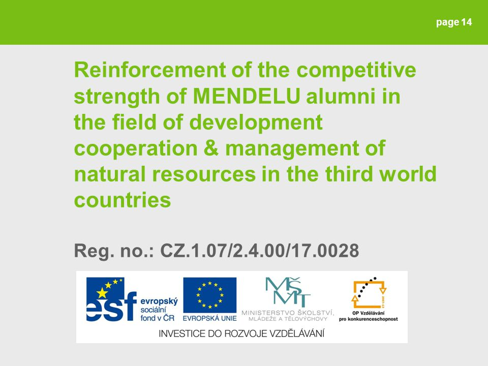 page 14 Reinforcement of the competitive strength of MENDELU alumni in the field of development cooperation & management of natural resources in the third world countries Reg.