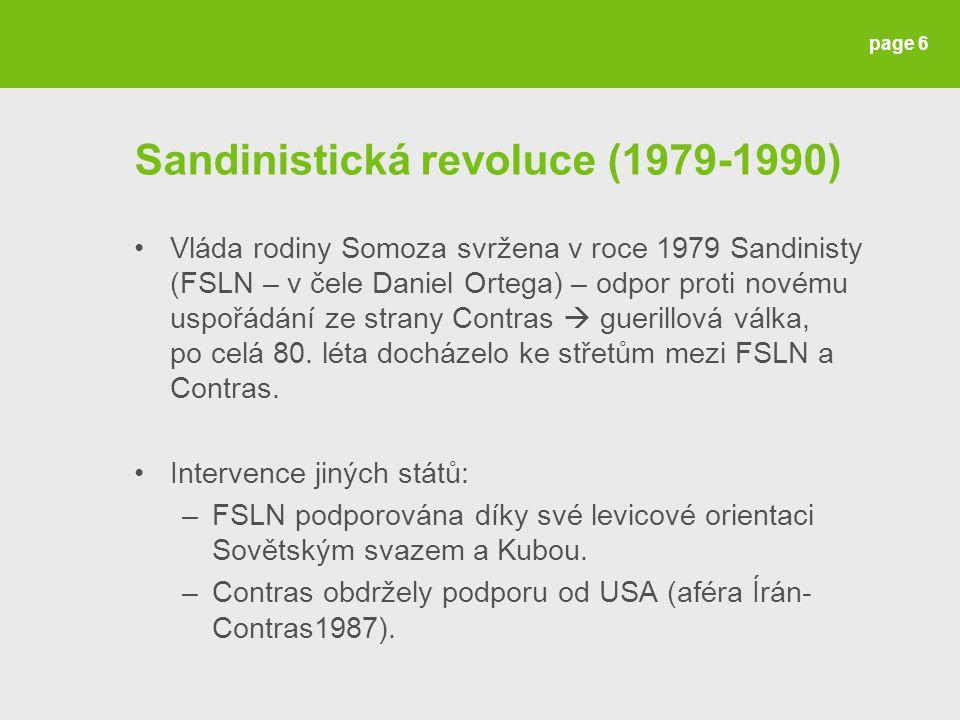 Sandinistická revoluce (1979-1990) Vláda rodiny Somoza svržena v roce 1979 Sandinisty (FSLN – v čele Daniel Ortega) – odpor proti novému uspořádání ze strany Contras  guerillová válka, po celá 80.