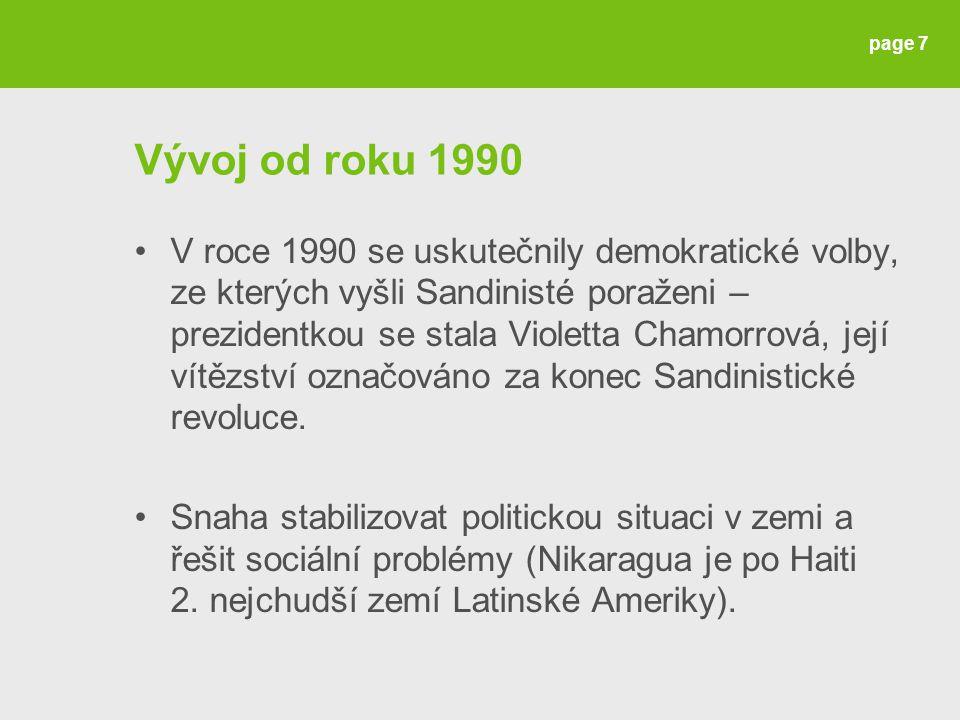 Vývoj od roku 1990 V roce 1990 se uskutečnily demokratické volby, ze kterých vyšli Sandinisté poraženi – prezidentkou se stala Violetta Chamorrová, její vítězství označováno za konec Sandinistické revoluce.