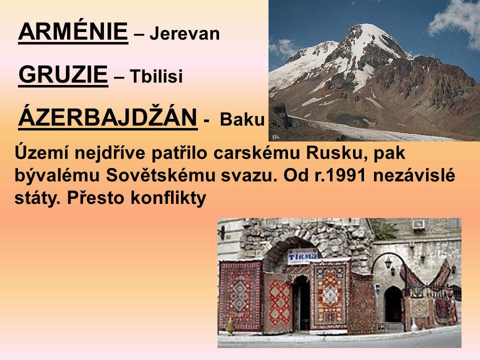 ARMÉNIE – Jerevan GRUZIE – Tbilisi ÁZERBAJDŽÁN - Baku Území nejdříve patřilo carskému Rusku, pak bývalému Sovětskému svazu. Od r.1991 nezávislé státy.