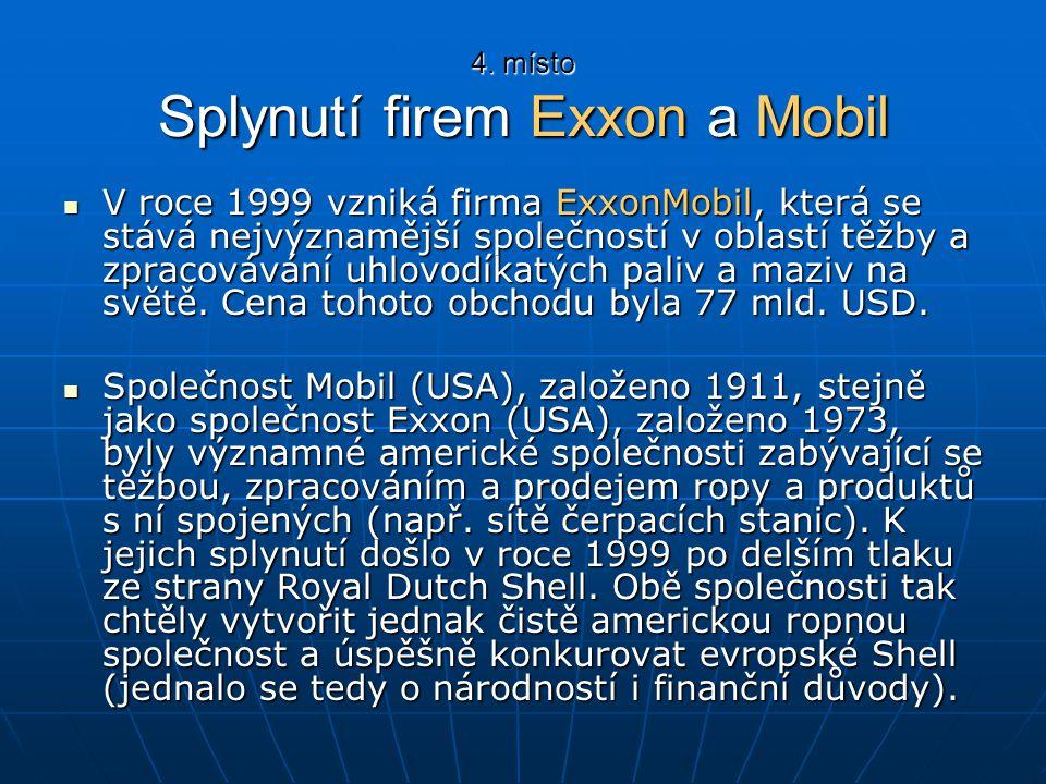 4. místo Splynutí firem Exxon a Mobil V roce 1999 vzniká firma ExxonMobil, která se stává nejvýznamější společností v oblastí těžby a zpracovávání uhl