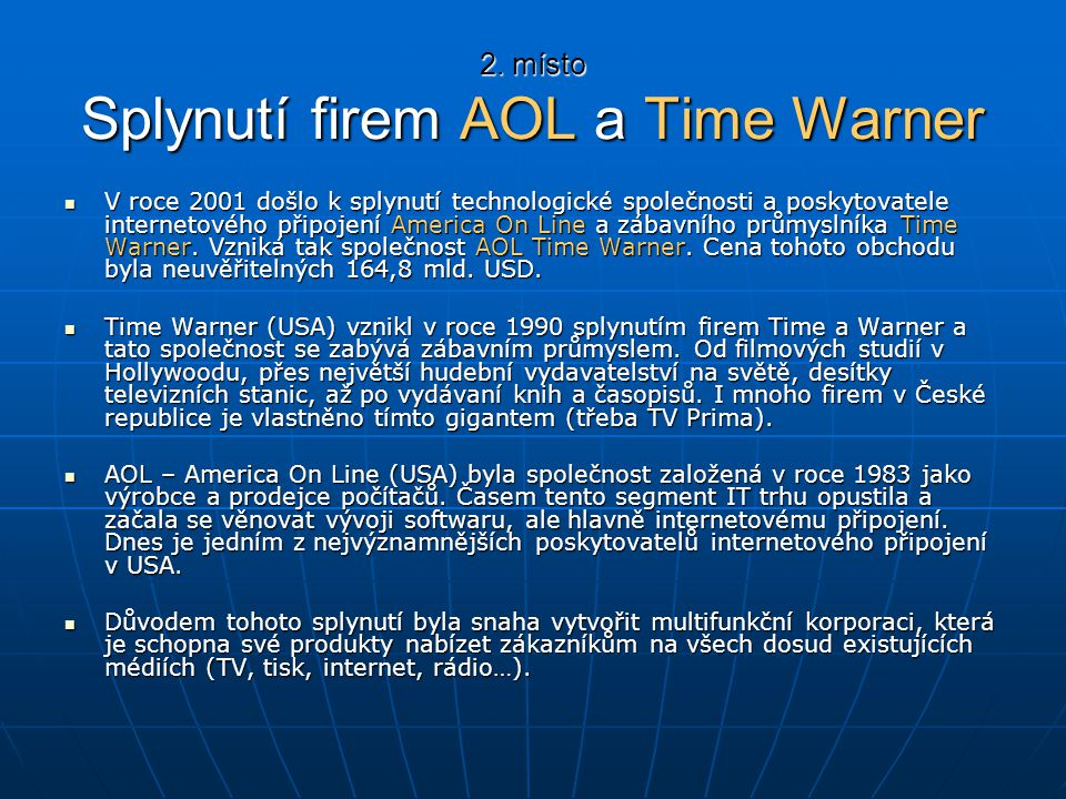 2. místo Splynutí firem AOL a Time Warner V roce 2001 došlo k splynutí technologické společnosti a poskytovatele internetového připojení America On Li