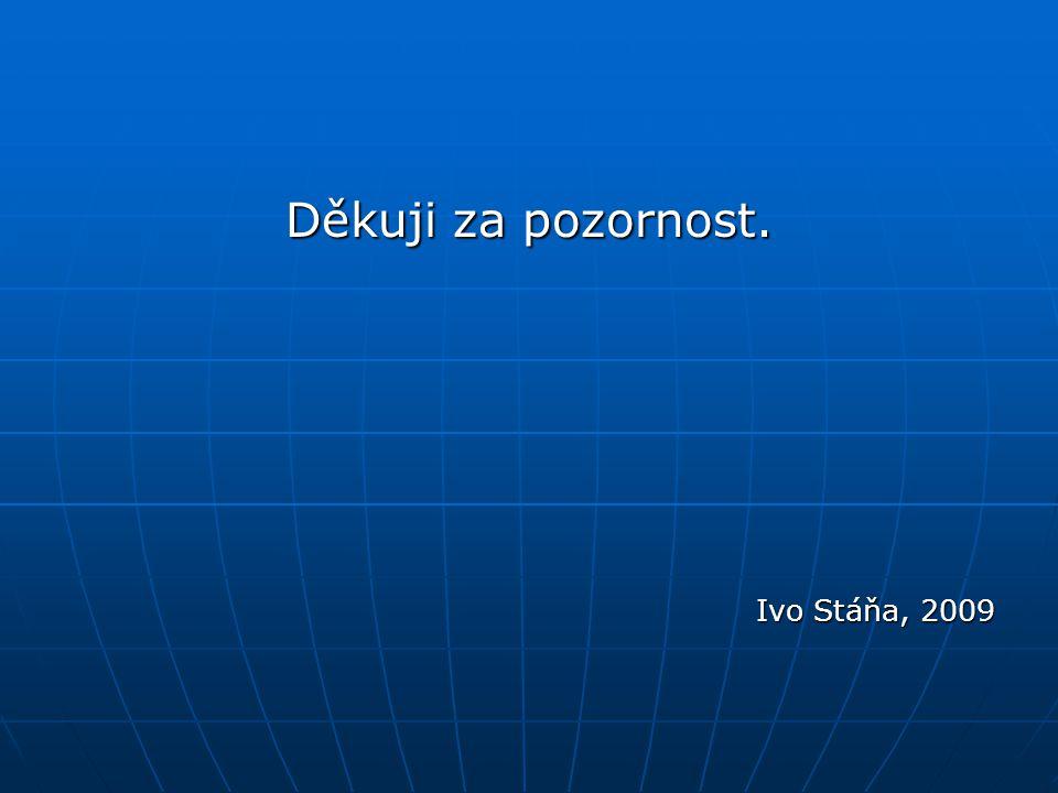 Děkuji za pozornost. Ivo Stáňa, 2009