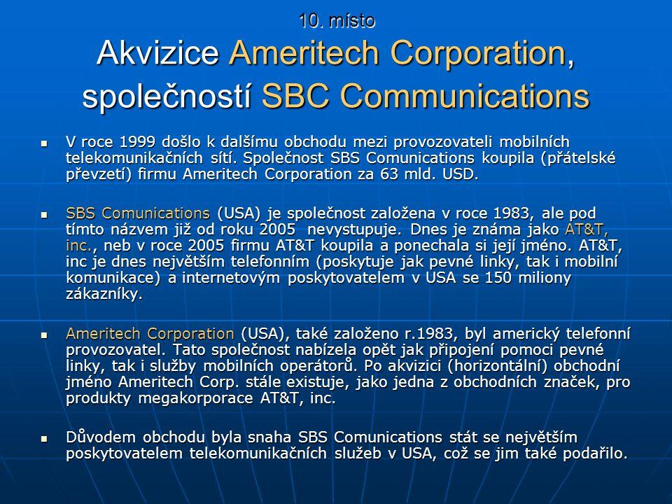 10. místo Akvizice Ameritech Corporation, společností SBC Communications V roce 1999 došlo k dalšímu obchodu mezi provozovateli mobilních telekomunika