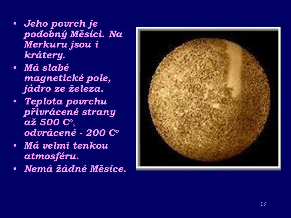 12 Merkur Merkur je Slunci nejbližší planeta a po Plutu druhá nejmenší ve sluneční soustavě. Merkur je bůh obchodu a cestování ale i zlodějů. Staročes